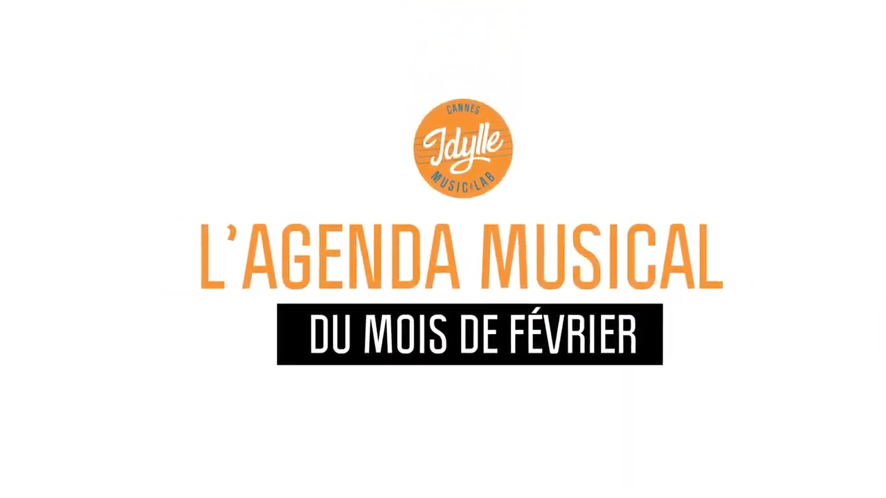 L'agenda musical Idylle Music Lab™ – Février 2019
