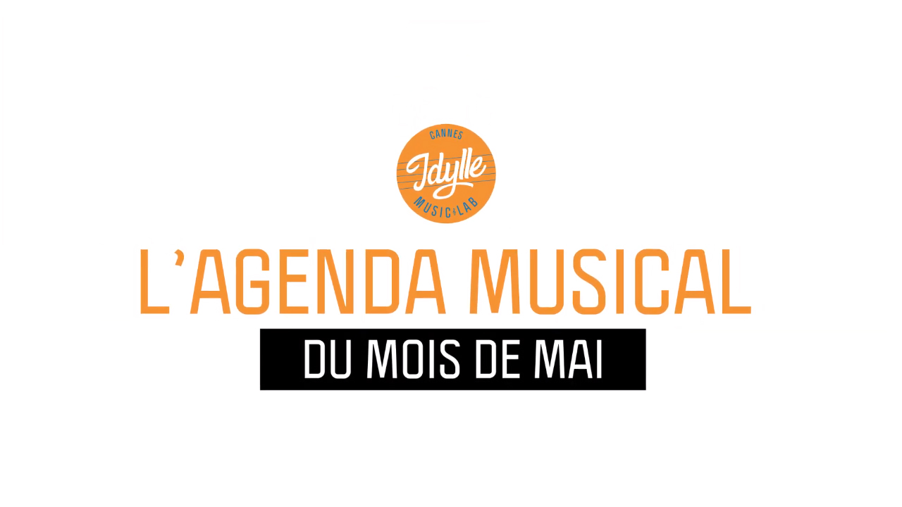 L'agenda musical Idylle Music Lab™ – mai 2019